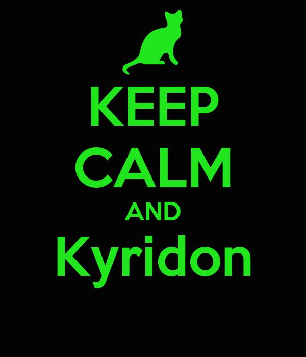 KEEP CALM AND Kyridon