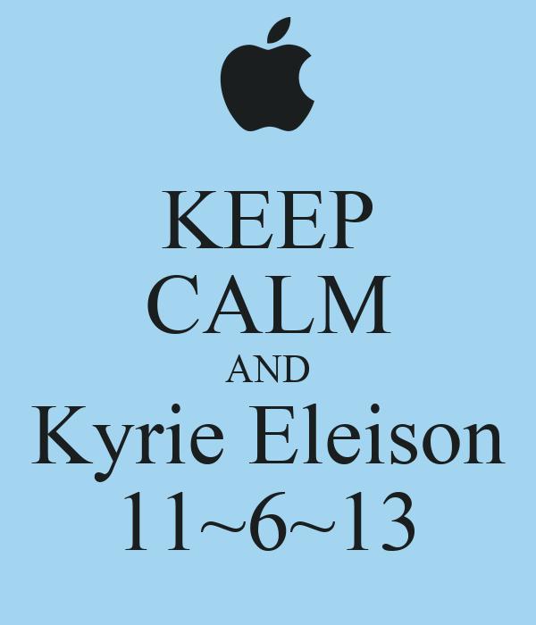 KEEP CALM AND Kyrie Eleison 11~6~13