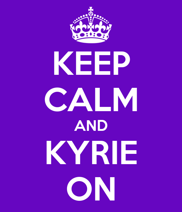 KEEP CALM AND KYRIE ON
