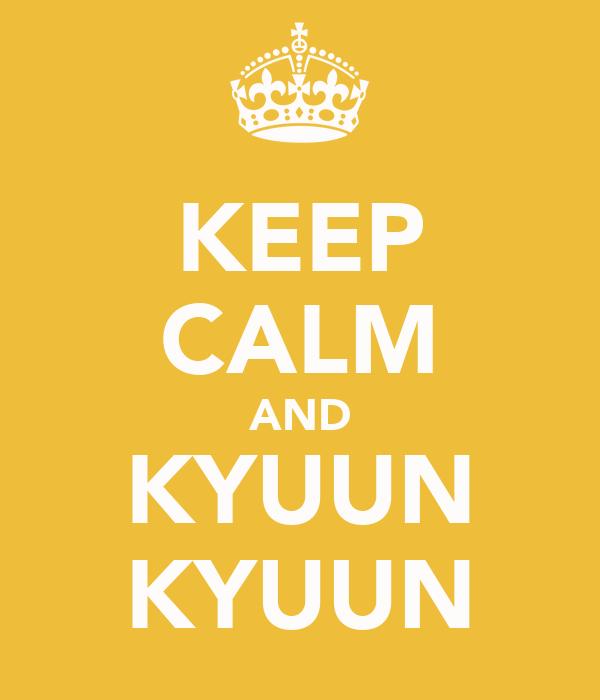 KEEP CALM AND KYUUN KYUUN