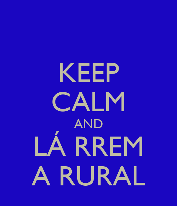 KEEP CALM AND LÁ RREM A RURAL