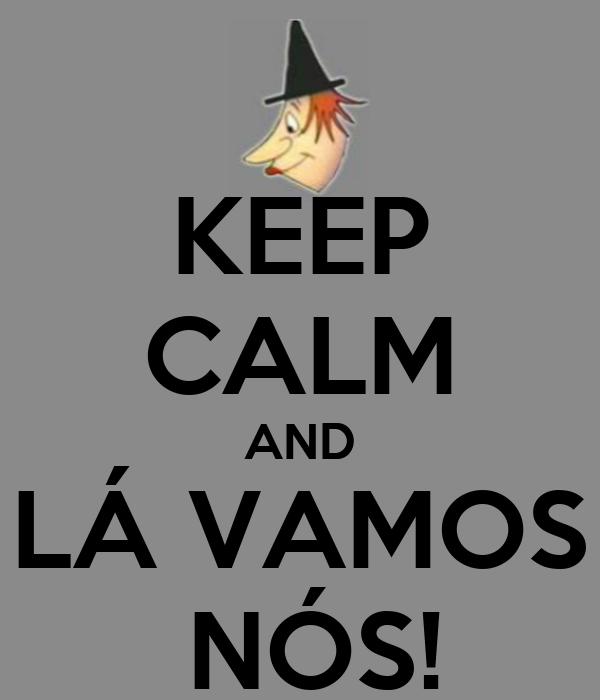 KEEP CALM AND LÁ VAMOS  NÓS!