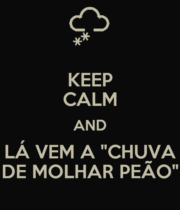"""KEEP CALM AND LÁ VEM A """"CHUVA DE MOLHAR PEÃO"""""""