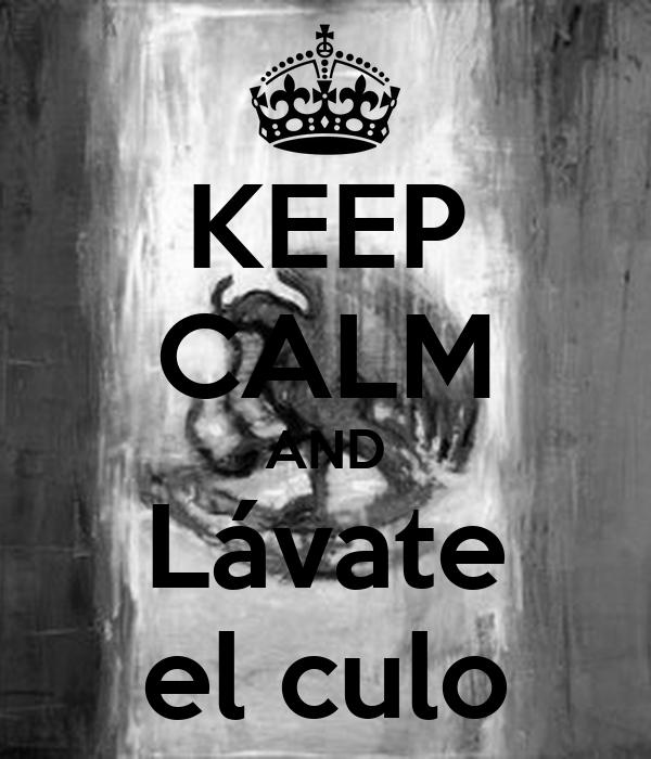 KEEP CALM AND Lávate el culo