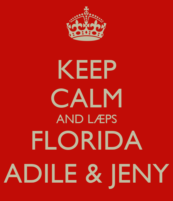 KEEP CALM AND LÆPS FLORIDA ADILE & JENY
