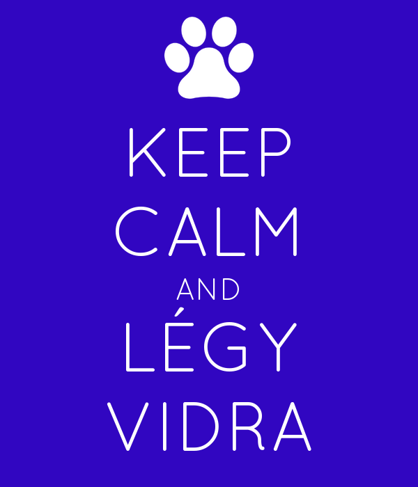 KEEP CALM AND LÉGY VIDRA