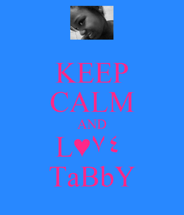 KEEP CALM AND L♥٧٤  TaBbY