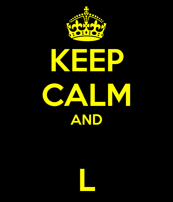 KEEP CALM AND  L