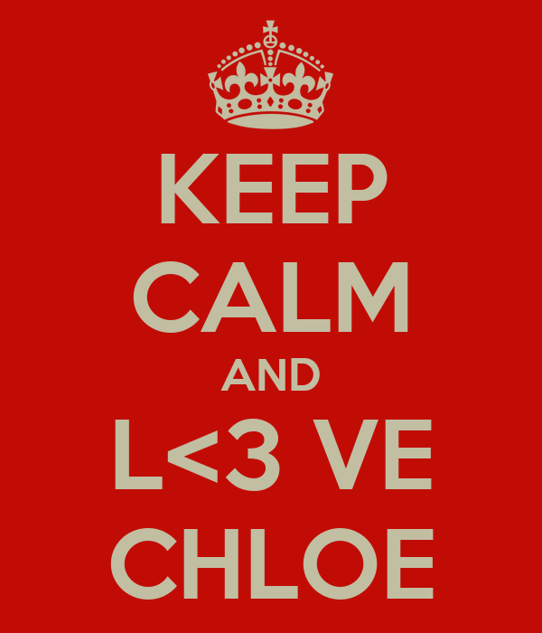 KEEP CALM AND L<3 VE CHLOE