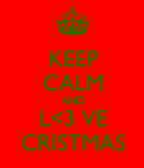 KEEP CALM AND L<3 VE CRISTMAS