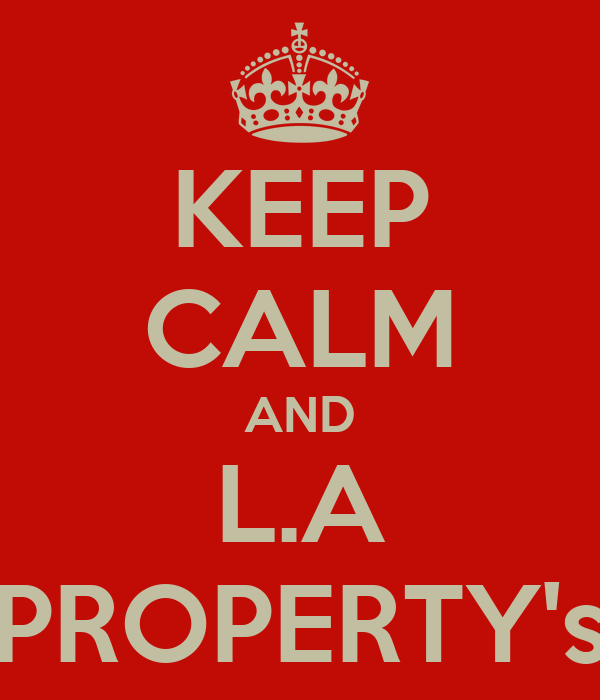 KEEP CALM AND L.A PROPERTY's