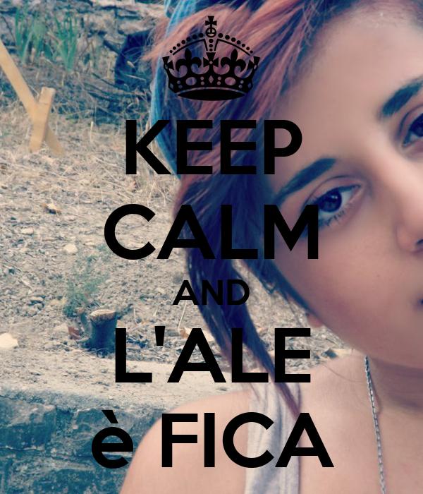 KEEP CALM AND L'ALE è FICA