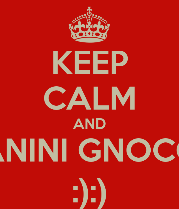 KEEP CALM AND L'ANINI GNOCCA :):)