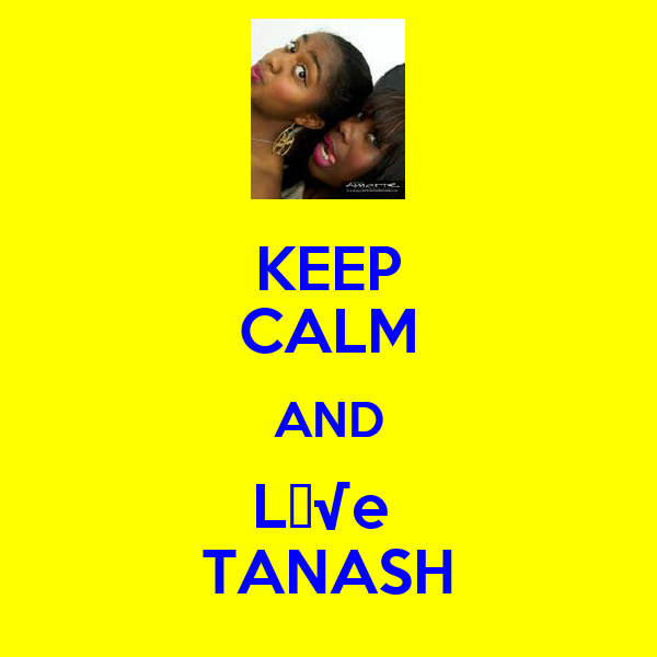 KEEP CALM AND L♥√e  TANASH