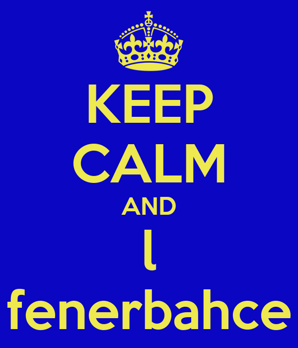 KEEP CALM AND l fenerbahce