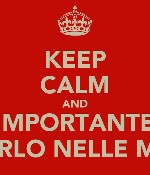 KEEP CALM AND L'IMPORTANTE è AVERLO NELLE MANI