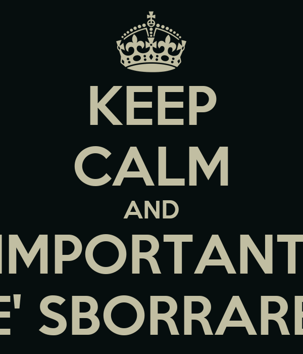 KEEP CALM AND L'IMPORTANTE  E' SBORRARE