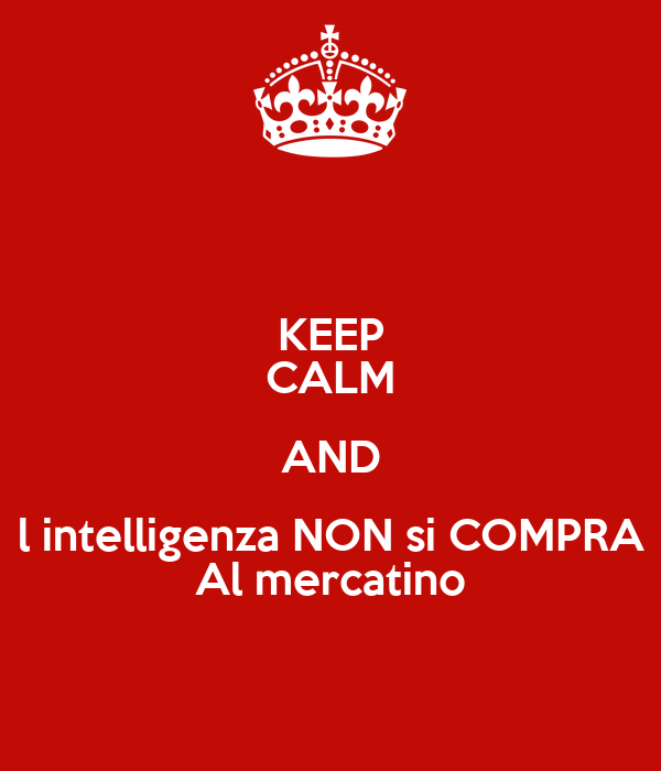KEEP CALM AND l intelligenza NON si COMPRA Al mercatino
