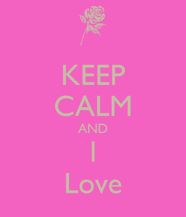 KEEP CALM AND l Love