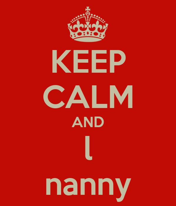 KEEP CALM AND l nanny
