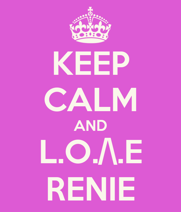KEEP CALM AND L.O./\.E RENIE