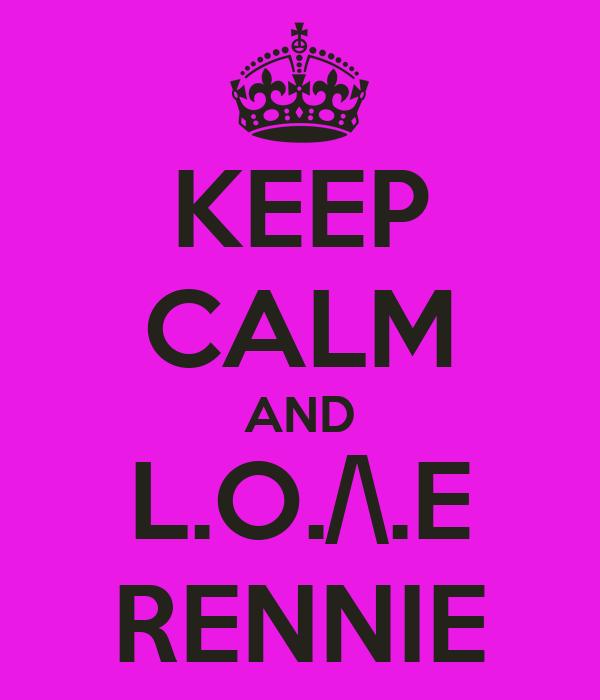 KEEP CALM AND L.O./\.E RENNIE
