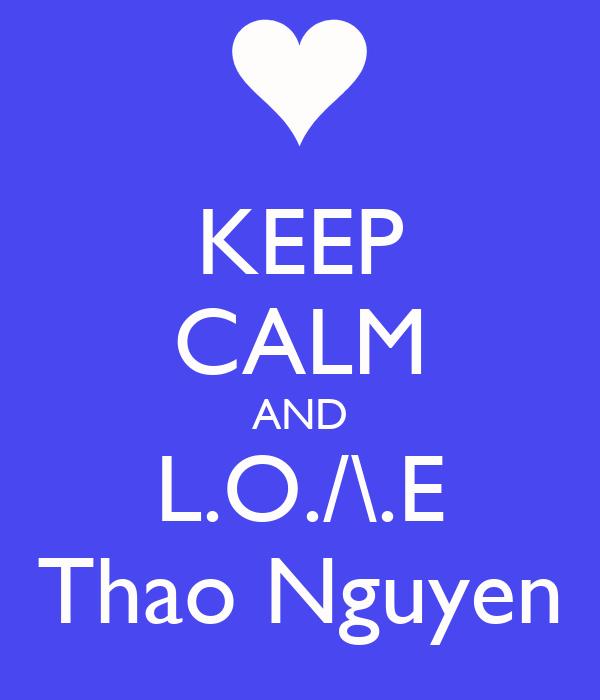 KEEP CALM AND L.O./\.E Thao Nguyen
