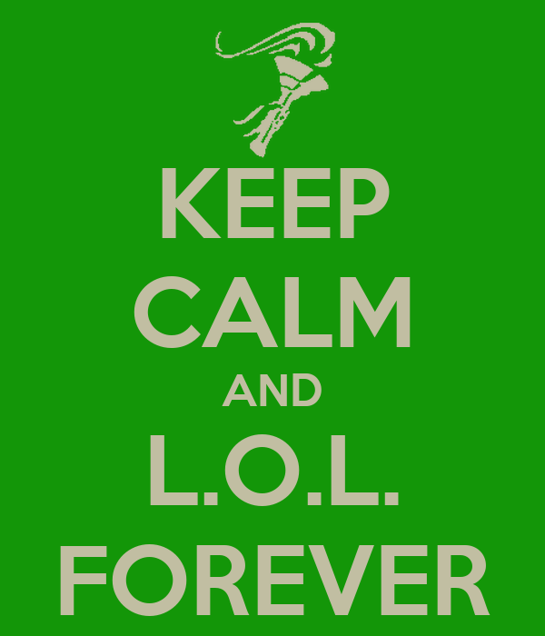 KEEP CALM AND L.O.L. FOREVER