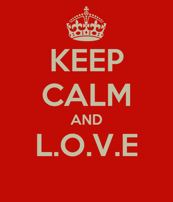 KEEP CALM AND L.O.V.E