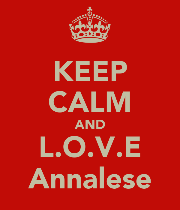 KEEP CALM AND L.O.V.E Annalese