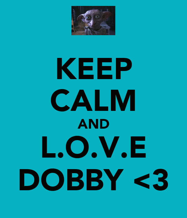 KEEP CALM AND L.O.V.E DOBBY <3
