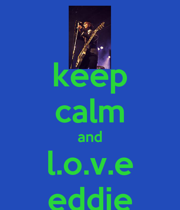 keep calm and l.o.v.e eddie