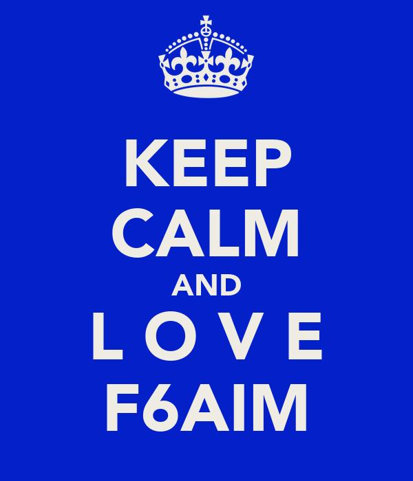 KEEP CALM AND L O V E F6AIM