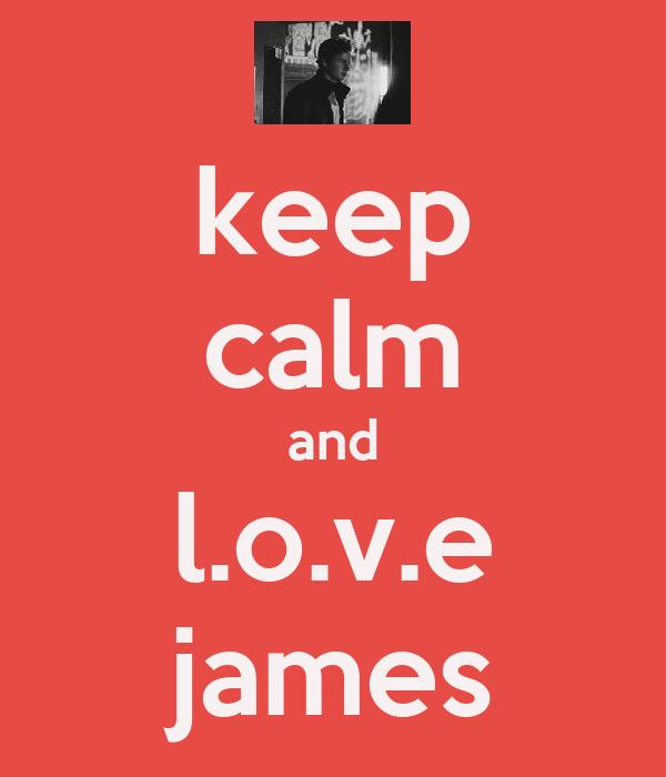 keep calm and l.o.v.e james