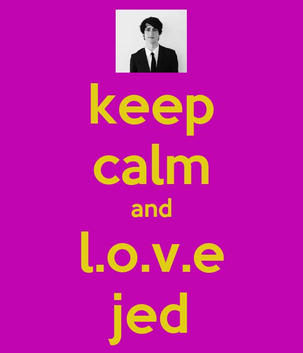 keep calm and l.o.v.e jed