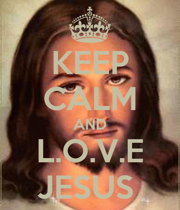 KEEP CALM AND L.O.V.E JESUS