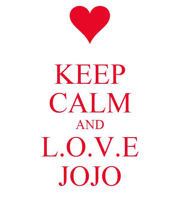 KEEP CALM AND L.O.V.E JOJO