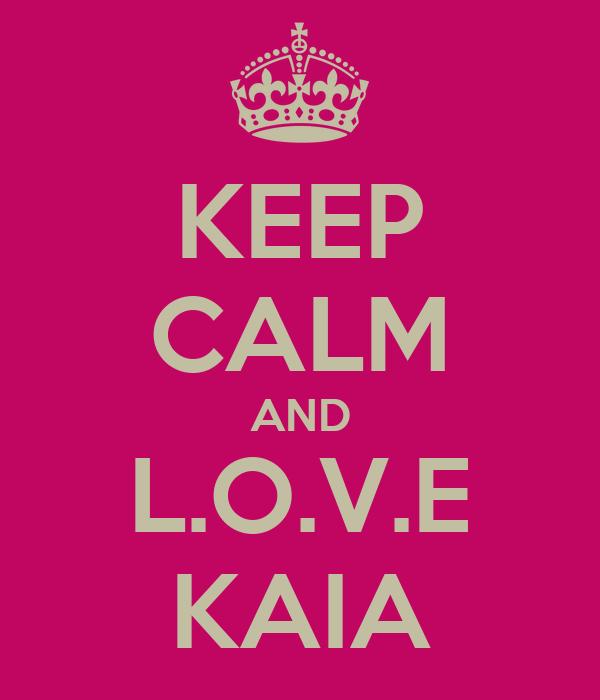 KEEP CALM AND L.O.V.E KAIA
