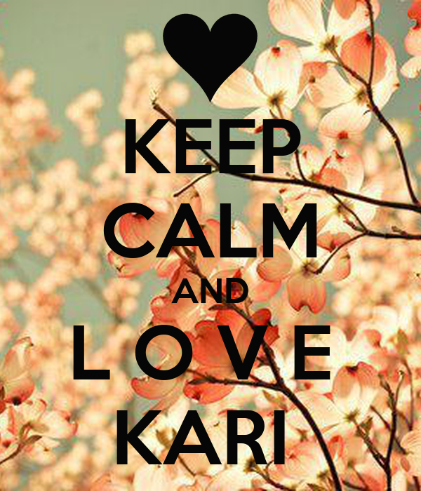 KEEP CALM AND L O V E  KARI