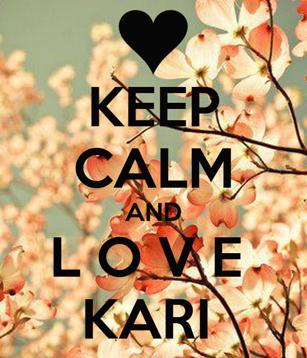 KEEP CALM AND L O V E  KARI
