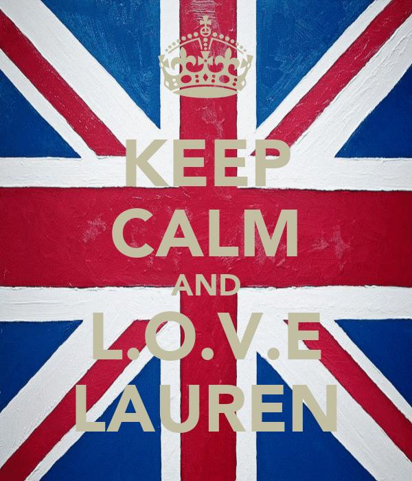 KEEP CALM AND L.O.V.E LAUREN