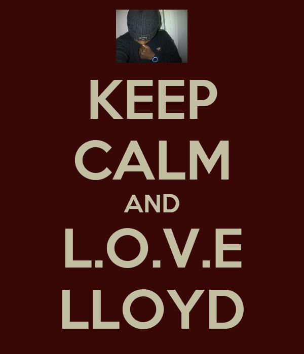 KEEP CALM AND L.O.V.E LLOYD