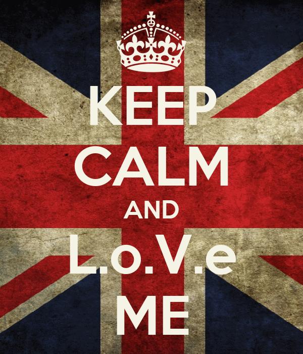 KEEP CALM AND L.o.V.e ME