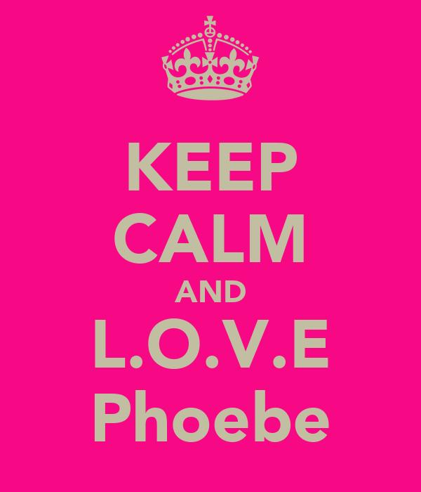 KEEP CALM AND L.O.V.E Phoebe
