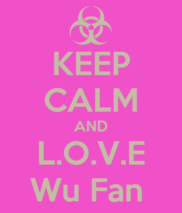 KEEP CALM AND L.O.V.E Wu Fan