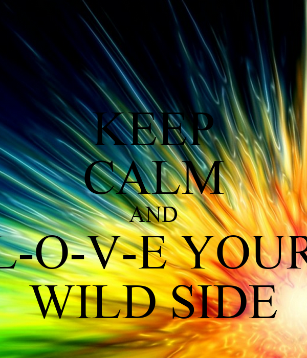 KEEP CALM AND L-O-V-E YOUR WILD SIDE