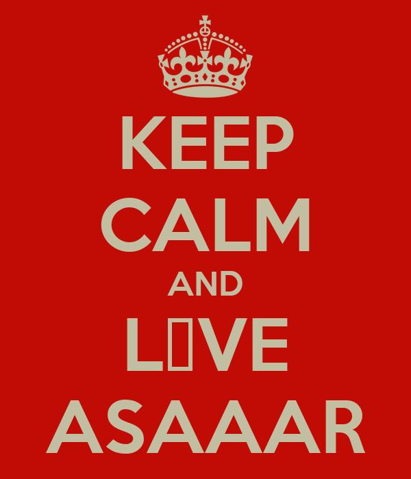 KEEP CALM AND L♥VE ASAAAR