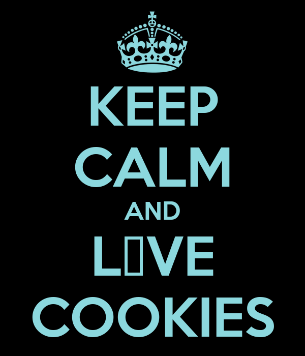 KEEP CALM AND L♥VE COOKIES