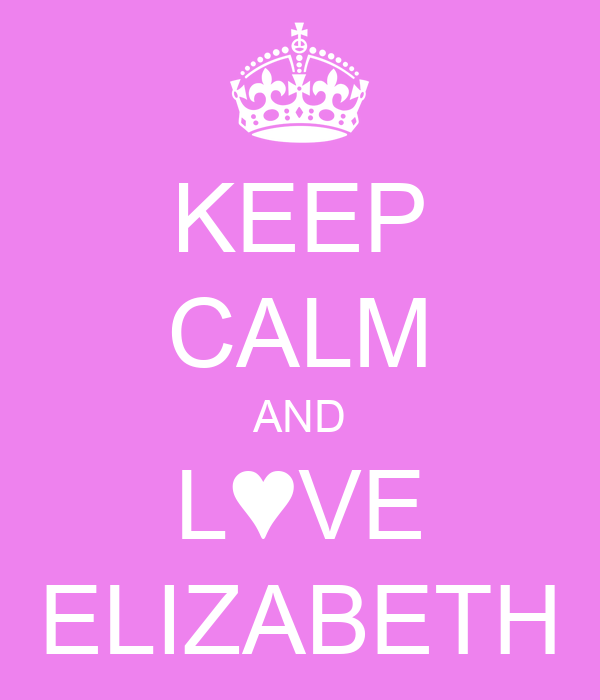 KEEP CALM AND L♥VE ELIZABETH