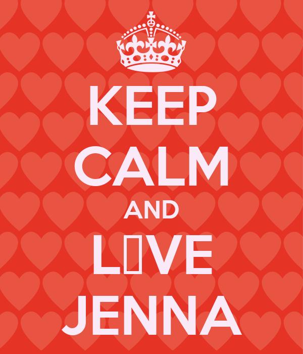 KEEP CALM AND L♡VE JENNA